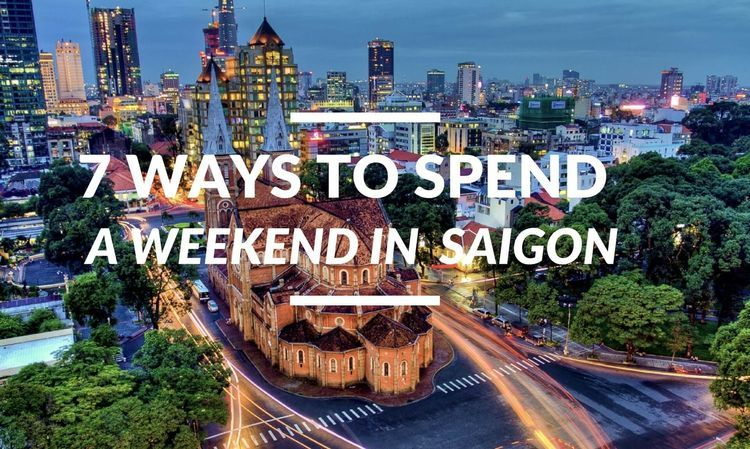 7 Unique Ways to Spend a Weekend in Saigon